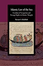 Islamic Law of the Sea: Freedom of Navigation and Passage Rights in Islamic Thought (Cambridge Studies in Islamic Civilization)
