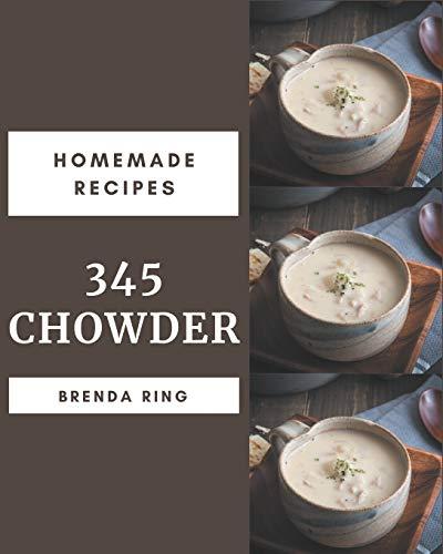 345 Homemade Chowder Recipes: Best Chowder Cookbook for Dummies