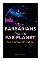 The Barbarians from a Far Planet: Tom Godwin Boxed Set (Illustrated Edition): For The Cold Equations, Space Prison, The Nothing Equation, The Barbarians, Cry from a Far Planet