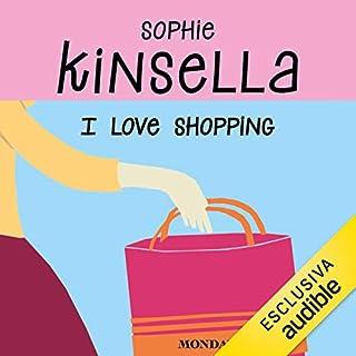 I love shopping                   Di:                                                                                                                                 Sophie Kinsella                               Letto da:                                                                                                                                 Marta Lucini                      Durata:  10 ore     102 recensioni     Totali 4,2