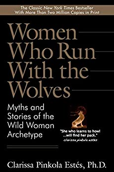 Women Who Run With the Wolves: Myths and Stories of the Wild Woman Archetype (English Edition) por [Clarissa Pinkola Estes]