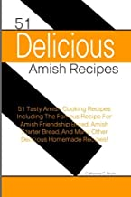 51 Delicious Amish Recipes: 51 Tasty Amish Cooking Recipes Including The Famous Recipe For Amish Friendship Bread, Amish S...