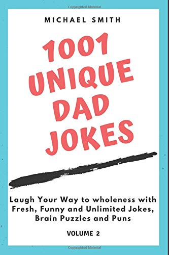 1001 Unique Dad Jokes: Laugh Your Way to Wholeness with Fresh, Funny and Unlimited Jokes, Brain Puzzles and Puns (Volume, Band 2)