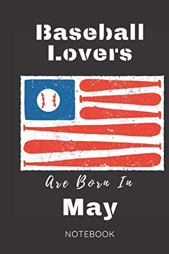 Baseball Lovers Are Born In May Notebook: Baseball Player Gifts for Women,Girls and Kids, Funny blank Lined 104 Pages Notebook, Birthday Gift for ... Ideas for Sport lovers, Cute Baseball Journal