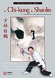 Le Chi-kung de Shaolin : La puissance...