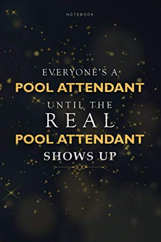 Lined Notebook Everyone's A Pool Attendant Until The Real Pool Attendant Shows Up Job Title Working Journal: To Do List, 6x9 inch, Book, Finance, Paycheck Budget, Schedule, Homeschool, 114 Pages