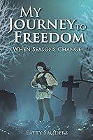 My Journey to Freedom: When Seasons Change