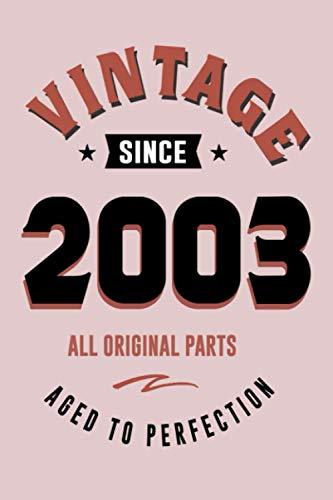 Vintage Since 2003 All Original Parts Aged to Perfection: Alles Gute zum 18 Geburtstag   Benutzerdefiniertes Happy Birthday Notebook-Geschenk für jemanden, der in 2003   geboren wurde 120 Seiten / 6x9