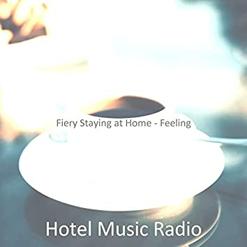Fiery Staying at Home - Feeling