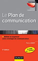 Le plan de communication - 4ème édition - Définir et organiser votre stratégie de communication de Thierry Libaert