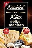 Käsebibel XXL - Einfach Käse selber machen für Anfänger: Käse Kochbuch mit vielen leckeren Käse Rezepten ohne Zusatzstoffe | Herstellung Schritt für Schritt erklärt | +Bonus: Jogurt & Quark Rezepte