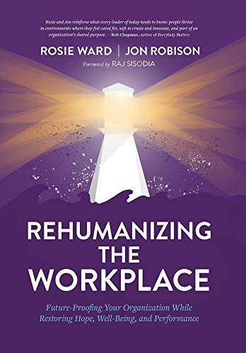 Compare Textbook Prices for Rehumanizing the Workplace: Future-Proofing Your Organization While Restoring Hope, Well-Being, and Performance  ISBN 9781950466139 by Ward, Rosie,Robison, Jon
