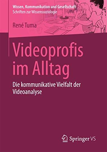 Videoprofis im Alltag: Die kommunikative Vielfalt der Videoanalyse (Wissen, Kommunikation und Gesellschaft)