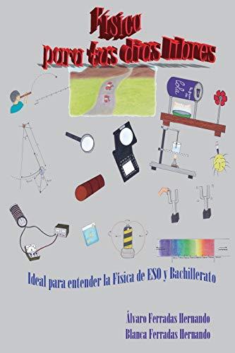 FÍSICA PARA TUS DÍAS LIBRES: IDEAL PARA ENTENDER LA FÍSICA DE ESO Y BACHILLERATO