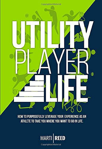 Compare Textbook Prices for Utility Player Life: How to Purposefully Leverage Your Experience as an Athlete to Take You Where You Want to Go in Life  ISBN 9780578538181 by Reed, Marti