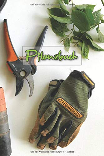 Pflanzbuch: das große Pflanzen und Garten Tagebuch zum eintragen (Pflanzen Buch, Band 10)