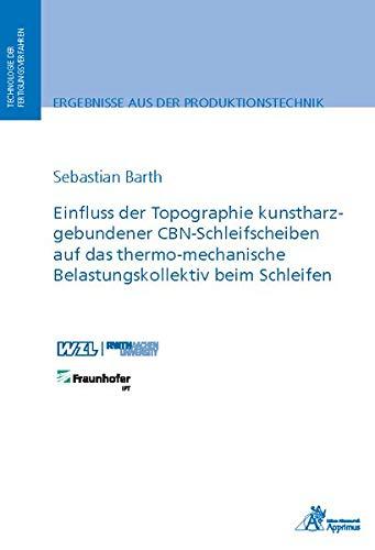 Einfluss der Topographie kunstharzgebundener CBN-Schleifscheiben auf das thermo-mechanische Belastungskollektiv beim Schleifen (Ergebnisse aus der Produktionstechnik)