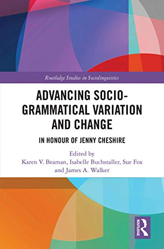 Advancing Socio-grammatical Variation and Change: In Honour of Jenny Cheshire (Routledge Studies in Sociolinguistics) (English Edition)