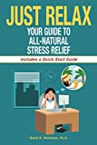 Just Relax: Your Guide to All-Natural Stress Relief
