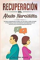 Recuperación del abuso narcisista: La guía completa para acabar con los celos, matar el miedo al abandono y crear una relación iluminada durante el encierro en un escenario post pandémico