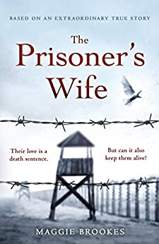 The Prisoner's Wife: based on an inspiring true story by [Maggie Brookes]