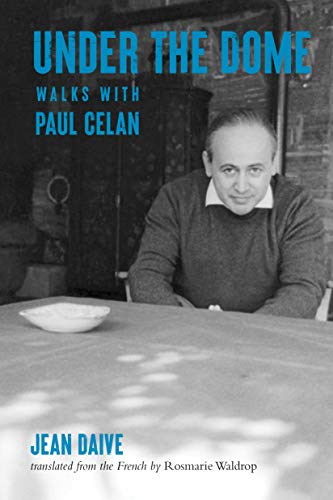 Under the Dome: Walks with Paul Celan