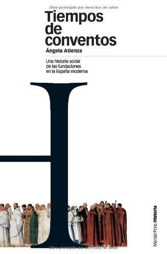 Tiempos de conventos: Una historia social de las fundaciones en la España Moderna (Estudios nº 61) eBook: Atienza, Ángela: Amazon.es: Tienda Kindle