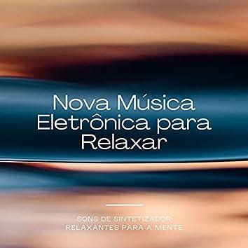 Nova Música Eletrônica para Relaxar: Sons de Sintetizador Relaxantes para a Mente