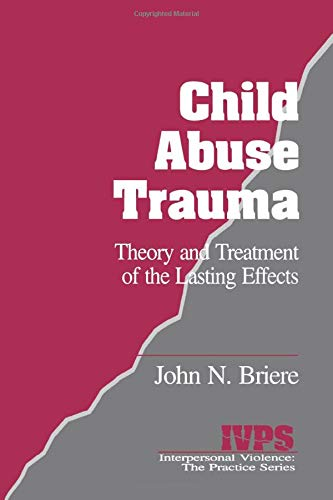 Compare Textbook Prices for Child Abuse Trauma: Theory and Treatment of the Lasting Effects Interpersonal Violence:The Practice Series 1 Edition ISBN 9780803937130 by Briere, John N.