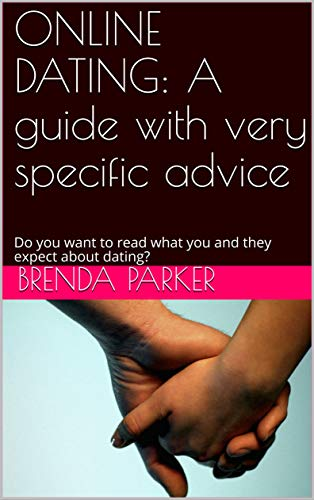 ONLINE DATING: A guide with very specific advice: Do you want to read what you and they expect about dating? (English Edition)