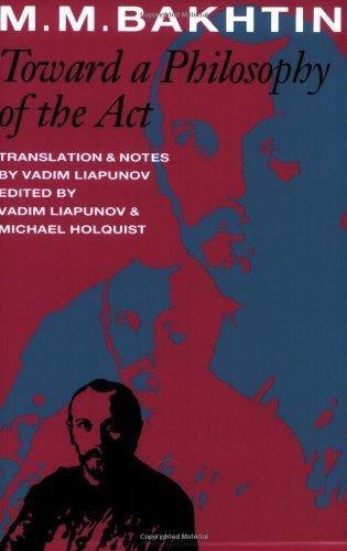 Toward a Philosophy of the Act (UNIVERSITY OF TEXAS PRESS SLAVIC SERIES Book 10)