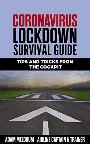 CORONAVIRUS LOCKDOWN SURVIVAL GUIDE: TIPS AND TRICKS FROM THE COCKPIT (English Edition)