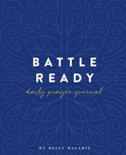 Battle Ready Daily Prayer Journal: A Simple 3-Month Battle Plan to Conquer Challenges, Defeat Doubt & Live Victoriously (Battle Ready Book Companion Guide)