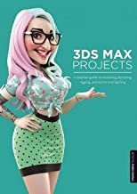 Emalee Beddoes: 3DS Max Projects : A Detailed Guide to Modeling, Texturing, Rigging, Animation and Lighting (Paperback); 2014 Edition