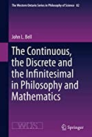 The Continuous, the Discrete and the Infinitesimal in Philosophy and Mathematics (The Western Ontario Series in Philosophy of Science, 82)