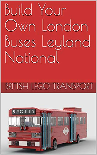 Build Your Own London Buses Leyland National (British Lego Transport Book 6) (English Edition)