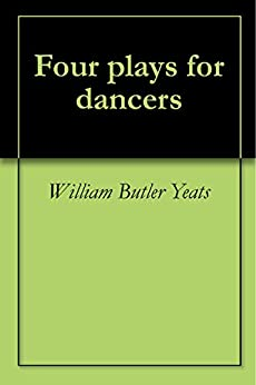 Four plays for dancers by [William Butler Yeats]