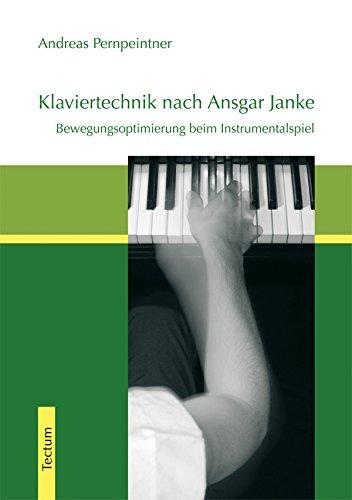 Klaviertechnik nach Ansgar Janke: Bewegungsoptimierung beim Instrumentalspiel (Wissenschaftliche Beiträge aus dem Tectum-Verlag)