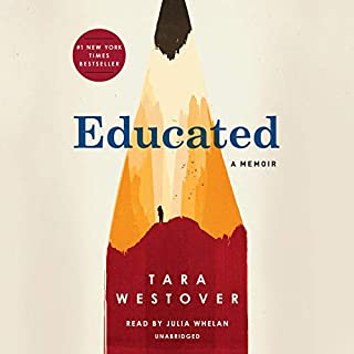 Educated     A Memoir              By:                                                                                                                                 Tara Westover                               Narrated by:                                                                                                                                 Julia Whelan                      Length: 12 hrs and 10 mins     45,800 ratings     Overall 4.8
