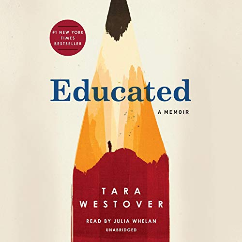 Educated     A Memoir              By:                                                                                                                                 Tara Westover                               Narrated by:                                                                                                                                 Julia Whelan                      Length: 12 hrs and 10 mins     56,250 ratings     Overall 4.8
