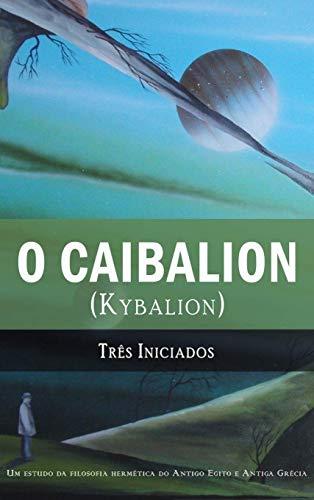 O Caibalion: (kybalion)