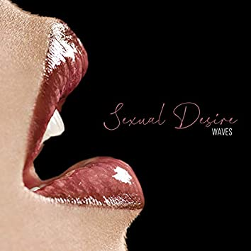 Sexual Desire Waves – Hot Erotic Music Background for Wonderful and Pleasurable Sex