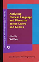 Analysing Chinese Language and Discourse Across Layers and Genres (Studies in Chinese Language and Discourse)