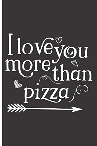 I Love You More Than Pizza: 120 Wide Lined Pages - 6