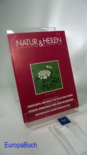 Natur & (und) Heilen. 71.Jahrgang Heft 12 September 1994 : Gemüsesäfte : Heilquelle für Zellen...