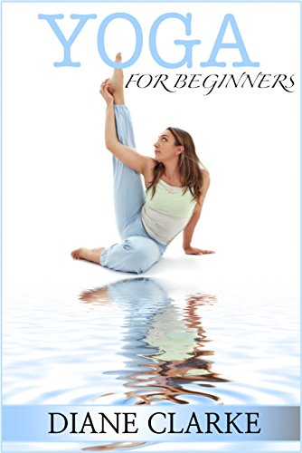 Yoga For Beginners 45 Easy Yoga Poses To Kick Start Your New Year Lose Weight And Heal Your Body Weight Loss Yoga Kindle Edition By Clarke Diane Health Fitness Dieting