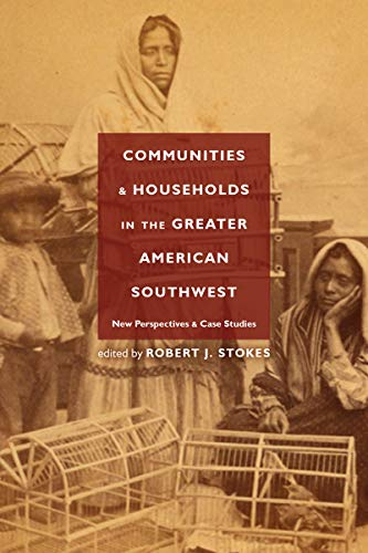 Communities and Households in the Greater American Southwest: New Perspectives and Case Studies (English Edition)