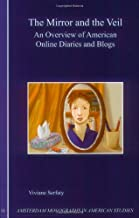 The Mirror and the Veil: An Overview of American Online Diaries and Blogs (Amsterdam Monographs in American Studies, 11)