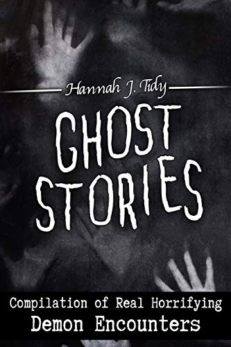 Ghost Stories: Compilation of Real Horrifying- Demon Encounters (Horror Anthology Series)