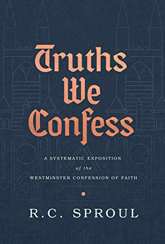 Truths We Confess: A Systematic Exposition of the Westminster Confession of Faith (English Edition)